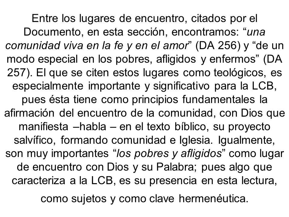 Entre los lugares de encuentro, citados por el Documento, en esta sección, encontramos: una comunidad viva en la fe y en el amor (DA 256) y de un modo especial en los pobres, afligidos y enfermos (DA 257).