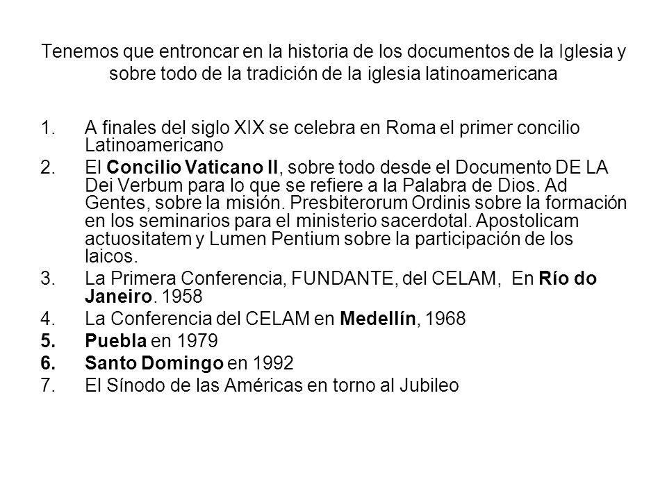 Tenemos que entroncar en la historia de los documentos de la Iglesia y sobre todo de la tradición de la iglesia latinoamericana