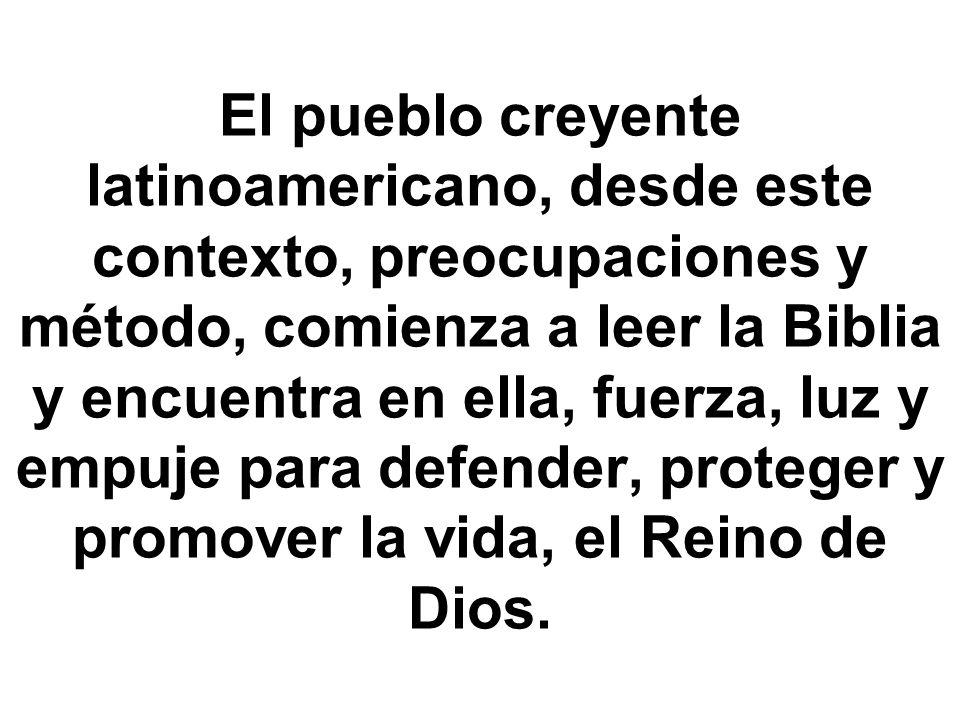El pueblo creyente latinoamericano, desde este contexto, preocupaciones y método, comienza a leer la Biblia y encuentra en ella, fuerza, luz y empuje para defender, proteger y promover la vida, el Reino de Dios.