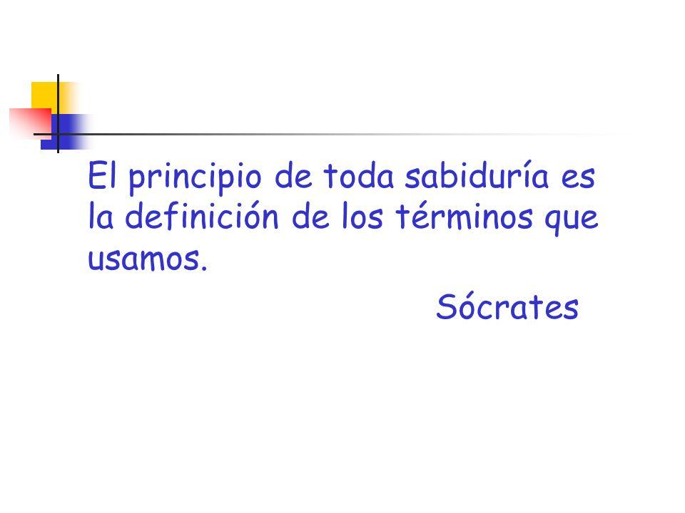 El principio de toda sabiduría es la definición de los términos que usamos.