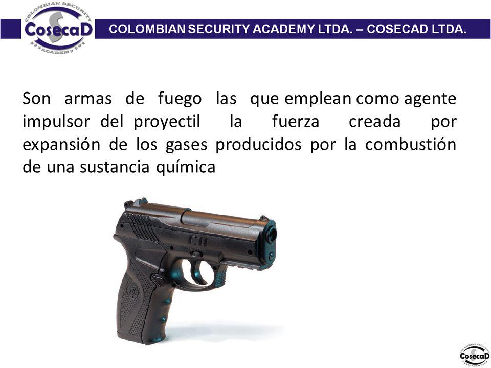 Son armas de fuego las que emplean como agente impulsor del proyectil la fuerza creada por expansión de los gases producidos por la combustión de una sustancia química