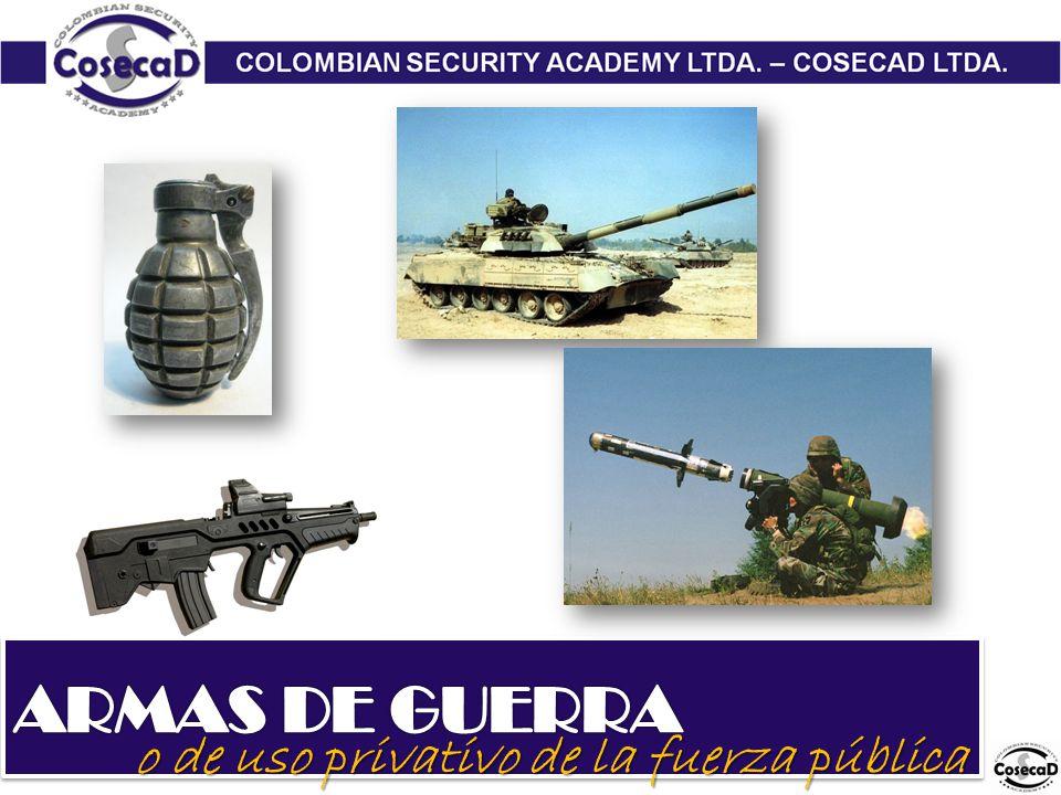 ARMAS DE GUERRA o de uso privativo de la fuerza pública