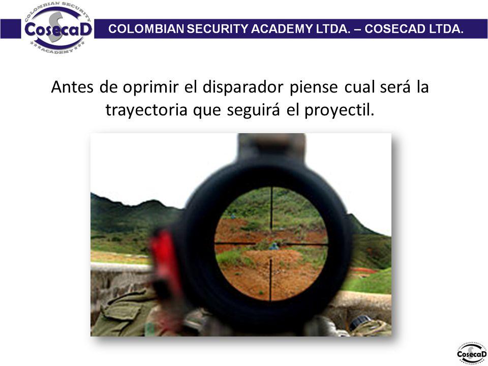 Antes de oprimir el disparador piense cual será la trayectoria que seguirá el proyectil.