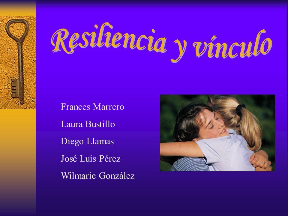 Resiliencia y vínculo Frances Marrero Laura Bustillo Diego Llamas