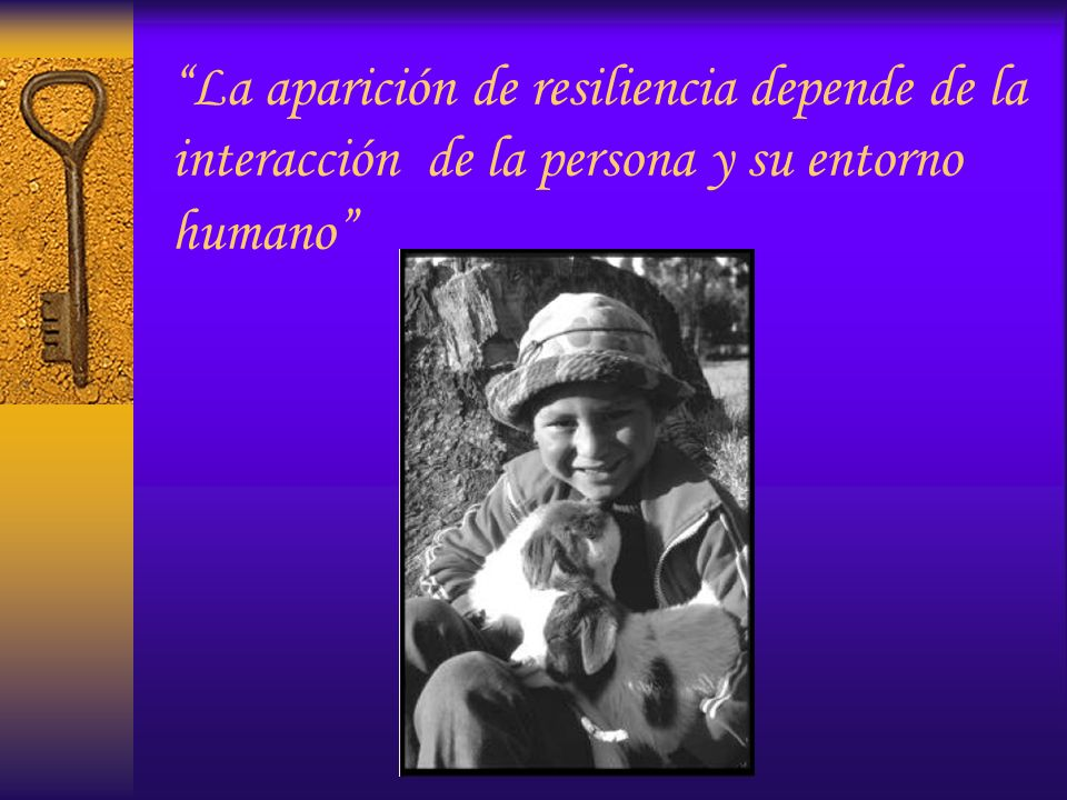 La aparición de resiliencia depende de la interacción de la persona y su entorno humano