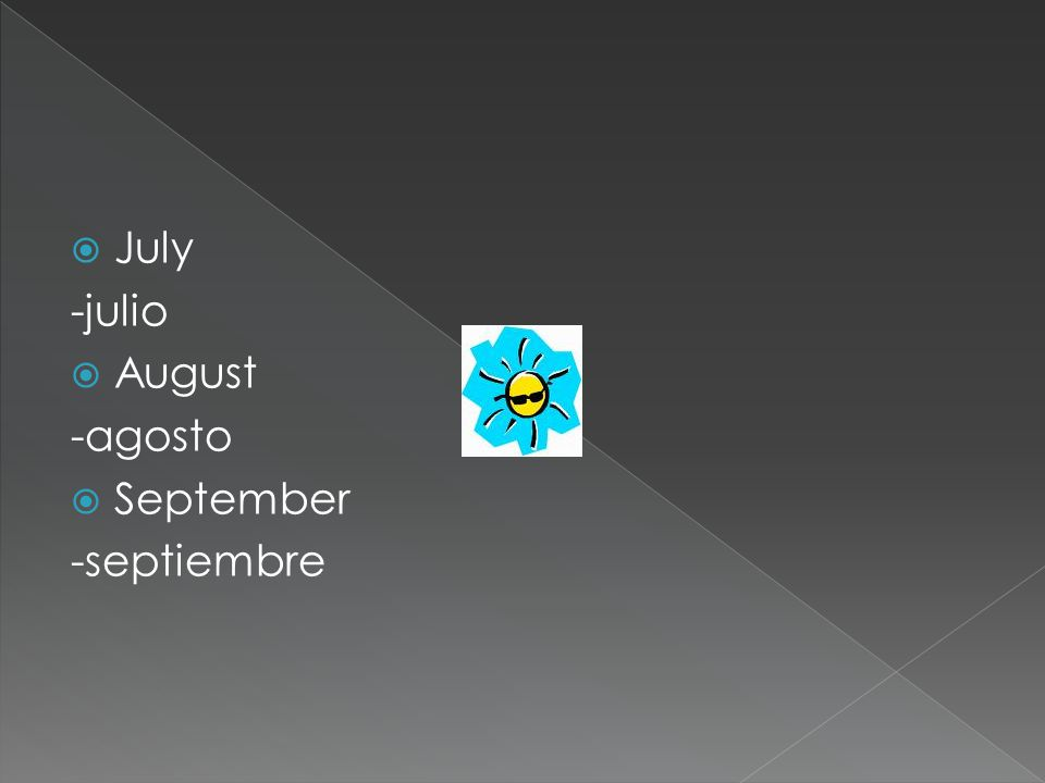 July -julio August -agosto September -septiembre