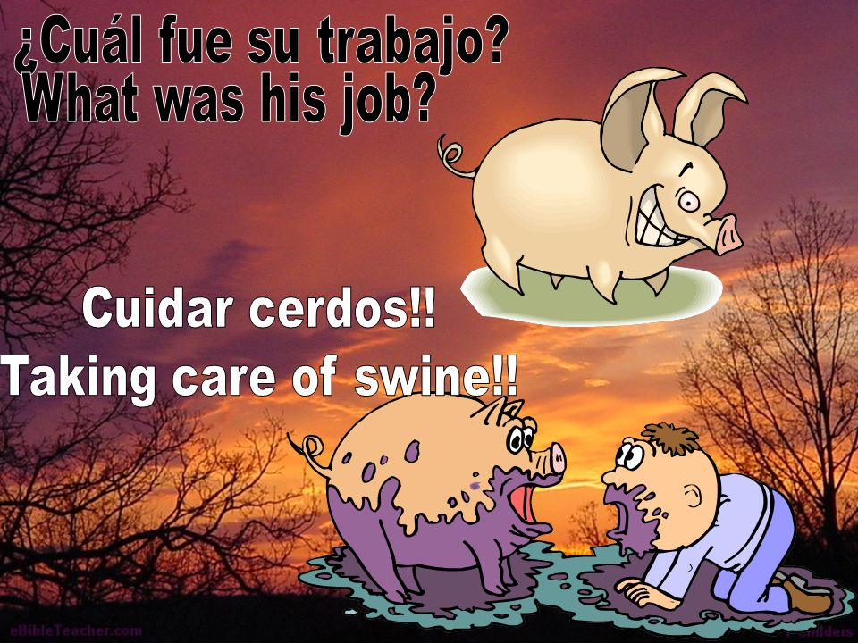 ¿Cuál fue su trabajo What was his job Cuidar cerdos!! Taking care of swine!!