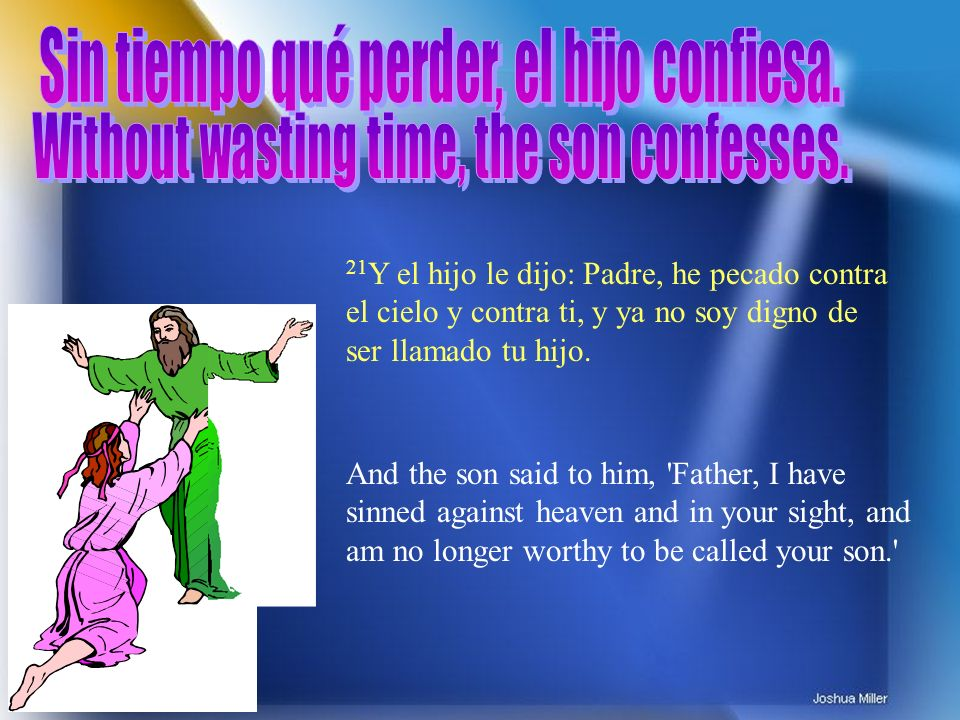 Without wasting time, the son confesses.
