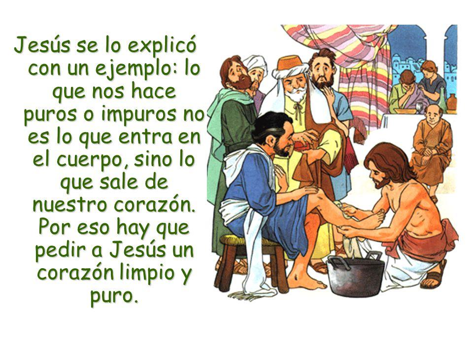Jesús se lo explicó con un ejemplo: lo que nos hace puros o impuros no es lo que entra en el cuerpo, sino lo que sale de nuestro corazón.