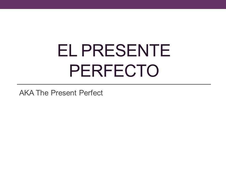 AKA The Present Perfect