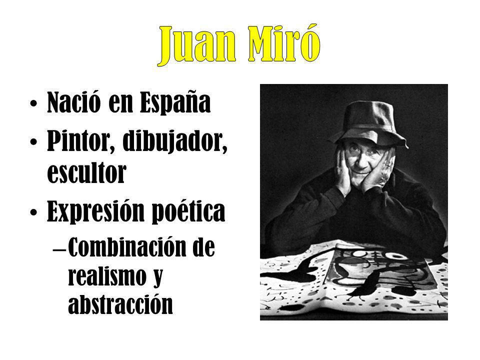 Juan Miró Nació en España Pintor, dibujador, escultor