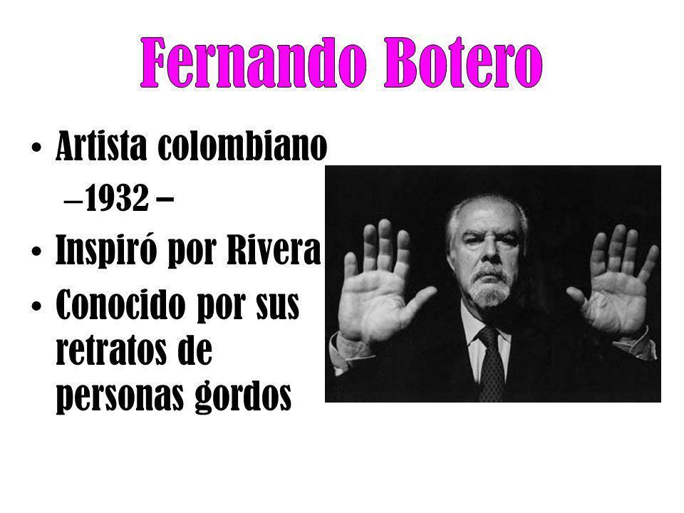Fernando Botero Artista colombiano Inspiró por Rivera