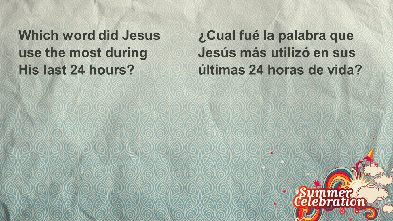 Which word did Jesus use the most during His last 24 hours