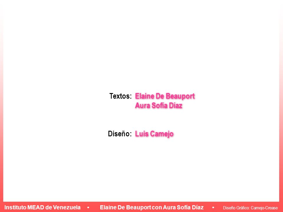 Textos: Diseño: Elaine De Beauport Aura Sofía Díaz Luis Camejo