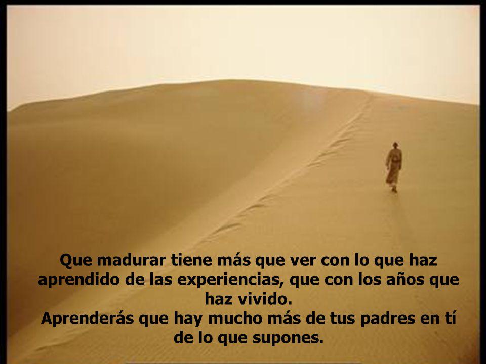 Que madurar tiene más que ver con lo que haz aprendido de las experiencias, que con los años que haz vivido.