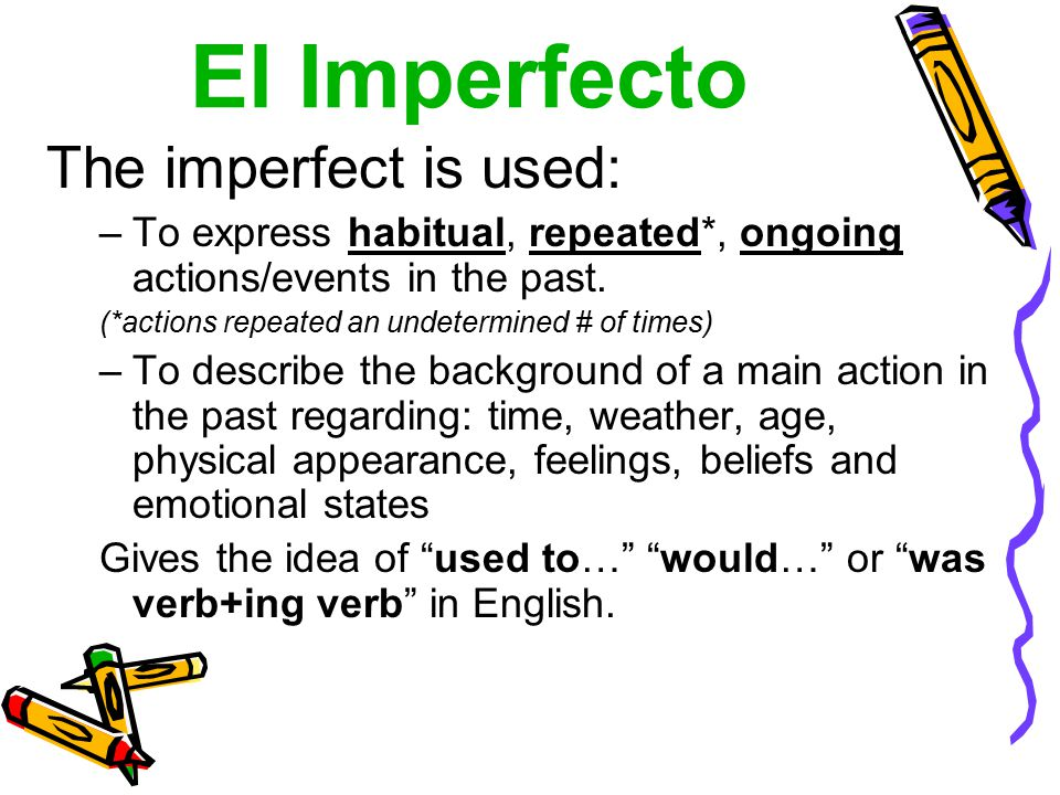 El Imperfecto The imperfect is used: