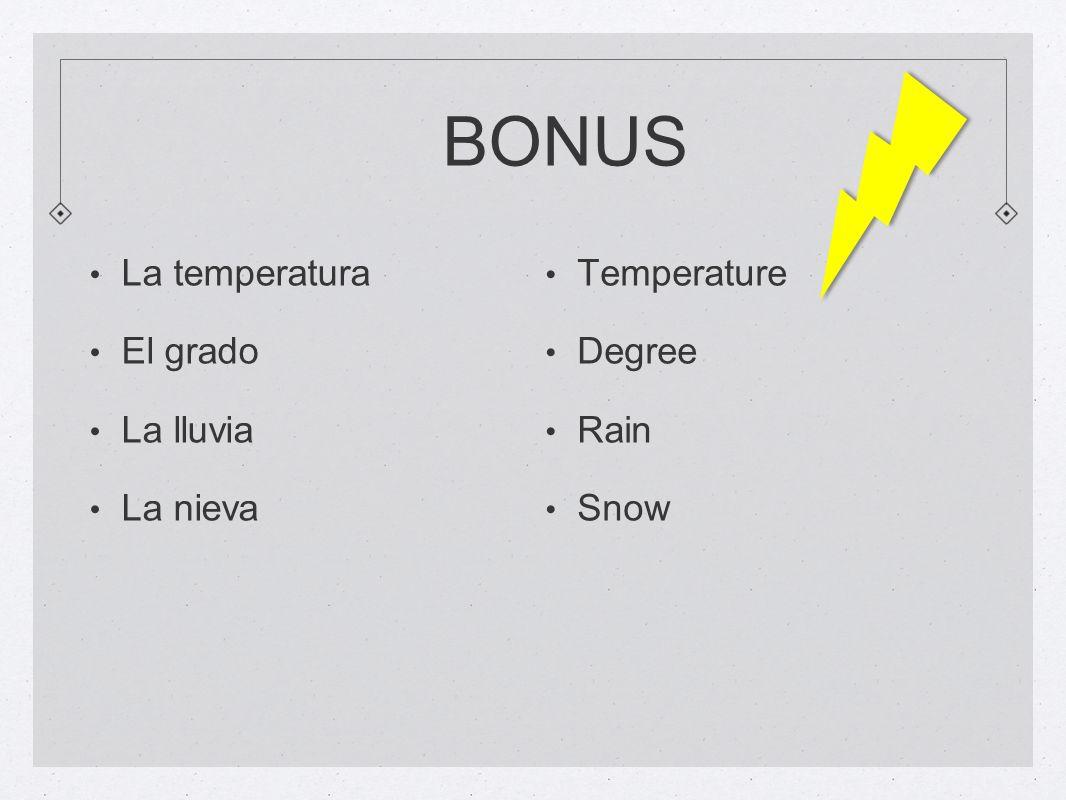 BONUS La temperatura El grado La lluvia La nieva Temperature Degree