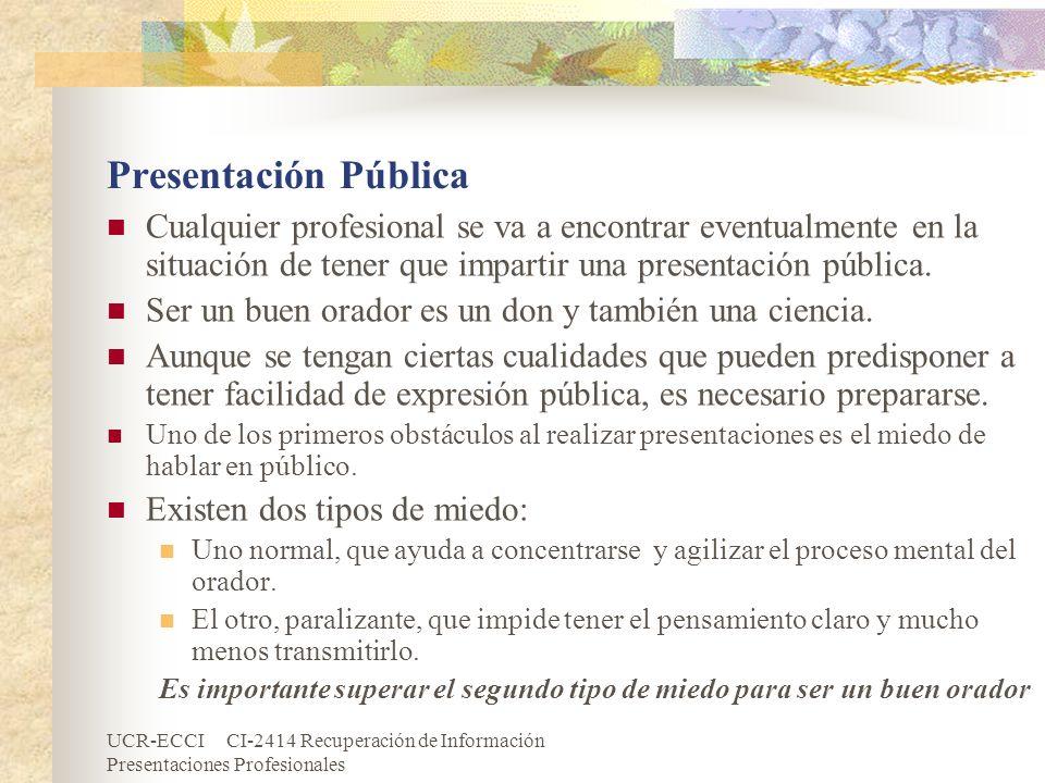 Presentación Pública Cualquier profesional se va a encontrar eventualmente en la situación de tener que impartir una presentación pública.