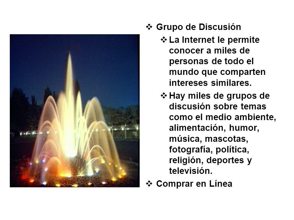 Grupo de DiscusiónLa Internet le permite conocer a miles de personas de todo el mundo que comparten intereses similares.