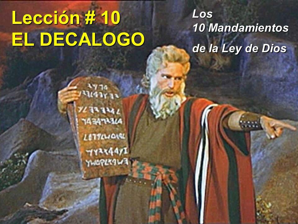 Lección # 10 EL DECALOGO Los 10 Mandamientos de la Ley de Dios