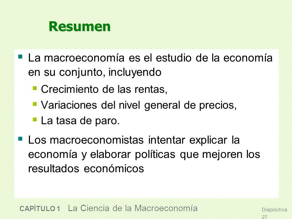 Resumen La macroeconomía es el estudio de la economía en su conjunto, incluyendo. Crecimiento de las rentas,