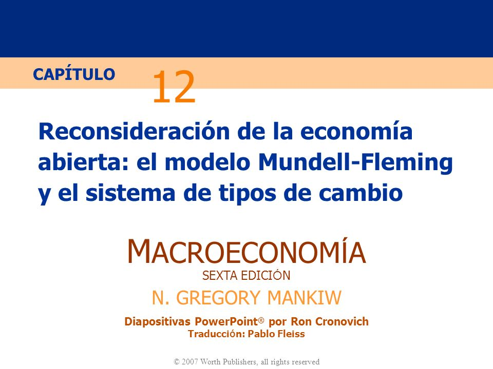 12Reconsideración de la economía abierta: el modelo Mundell-Fleming y el sistema de tipos de cambio.