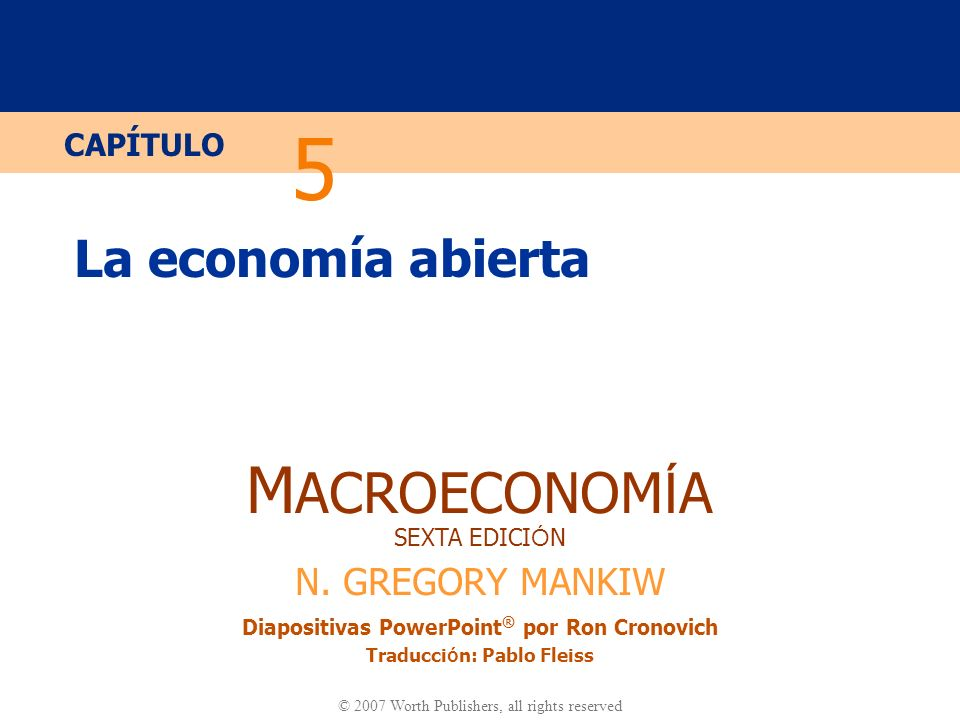 5 La economía abierta. El capítulo 5 extiende el análisis a una pequeña economía abierta.
