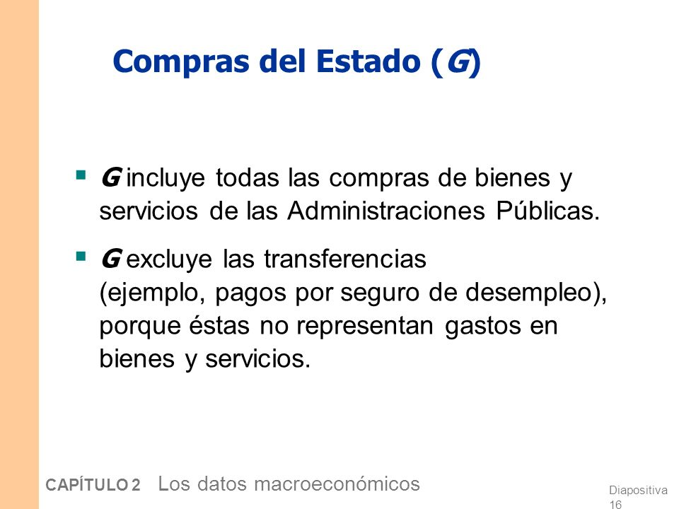 Compras del Estado (G) G incluye todas las compras de bienes y servicios de las Administraciones Públicas.
