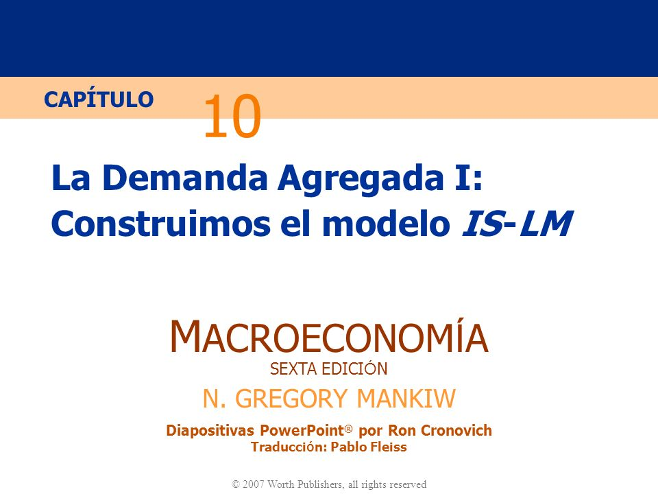 La Demanda Agregada I: Construimos el modelo IS -LM