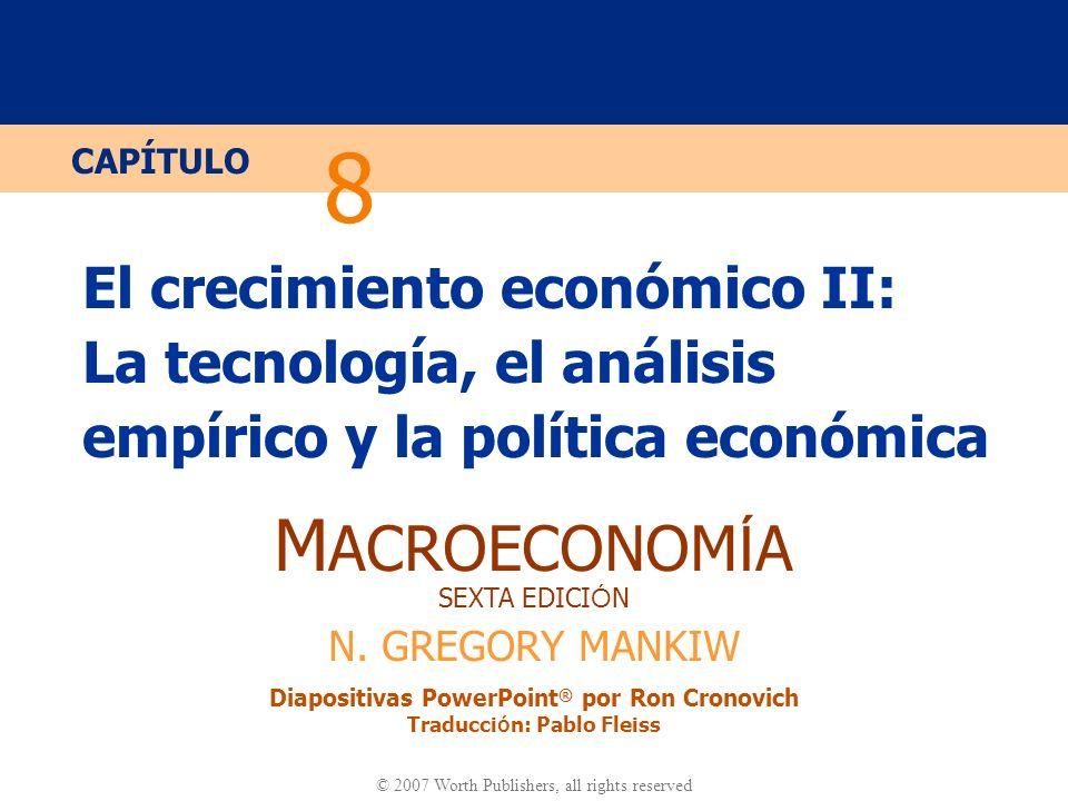 8 El crecimiento económico II: La tecnología, el análisis empírico y la política económica.