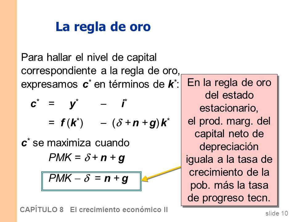 La regla de oro Para hallar el nivel de capital correspondiente a la regla de oro, expresamos c* en términos de k*:
