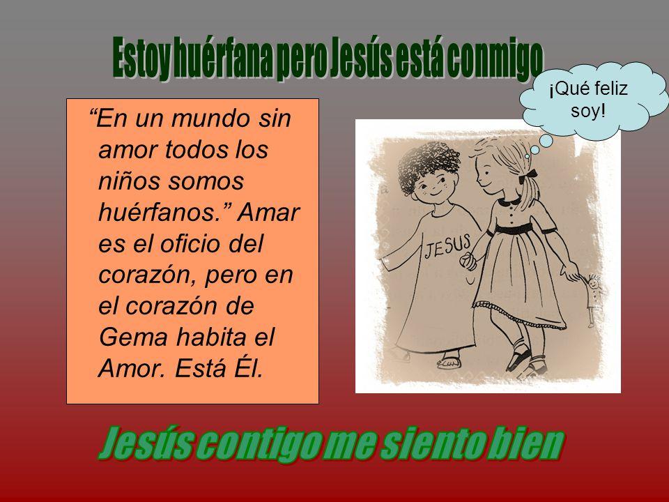Estoy huérfana pero Jesús está conmigo Jesús contigo me siento bien