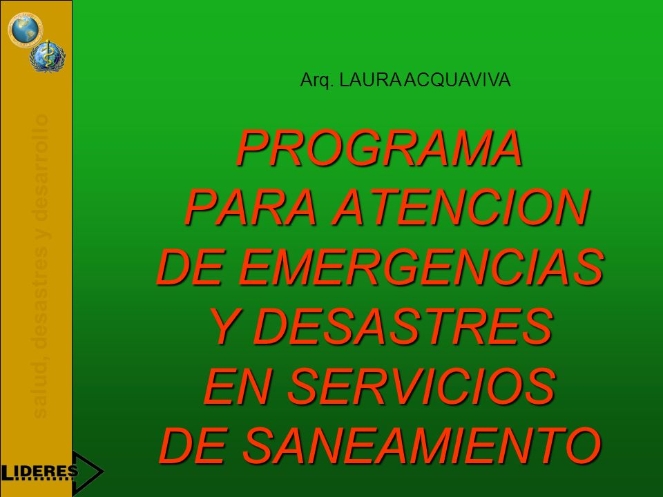 Arq. LAURA ACQUAVIVA PROGRAMA PARA ATENCION DE EMERGENCIAS Y DESASTRES EN SERVICIOS DE SANEAMIENTO