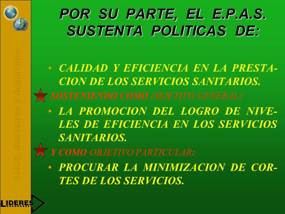 POR SU PARTE, EL E.P.A.S. SUSTENTA POLITICAS DE: