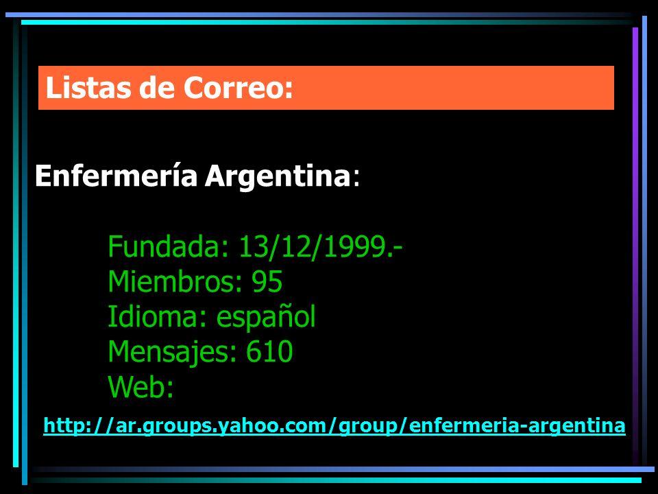 Listas de Correo: Enfermería Argentina: Fundada: 13/12/1999.- Miembros: 95. Idioma: español. Mensajes: 610.