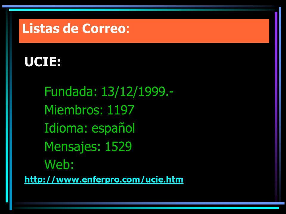 Listas de Correo: UCIE: Fundada: 13/12/1999.- Miembros: 1197