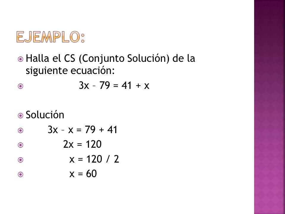 Ejemplo: Halla el CS (Conjunto Solución) de la siguiente ecuación: