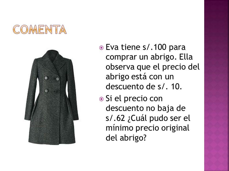 Comenta Eva tiene s/.100 para comprar un abrigo. Ella observa que el precio del abrigo está con un descuento de s/. 10.