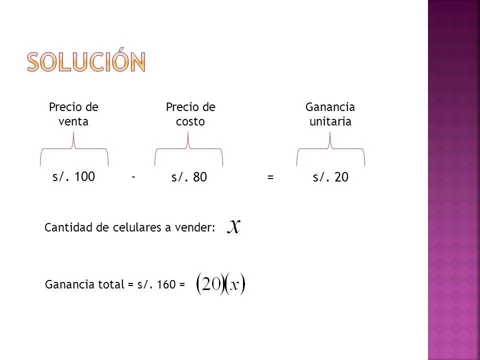 Solución s/. 100 - s/. 80 = s/. 20 Precio de venta Precio de costo