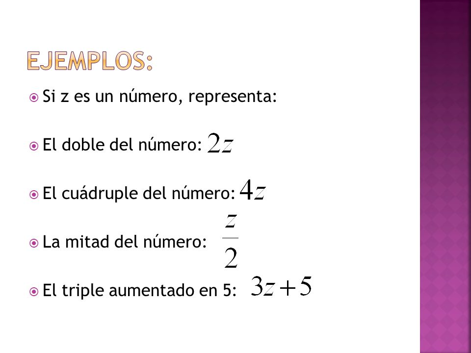 EJEMPLOS: Si z es un número, representa: El doble del número: