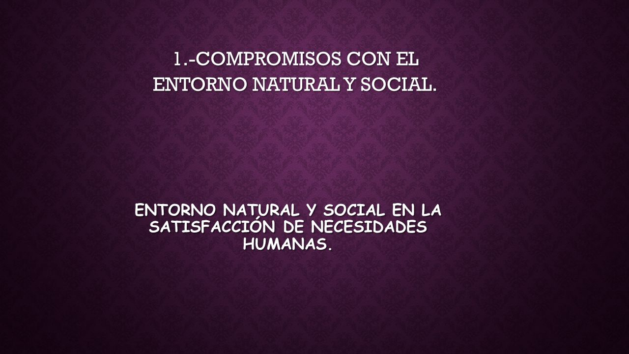 Entorno natural y social en la satisfacción de necesidades humanas.