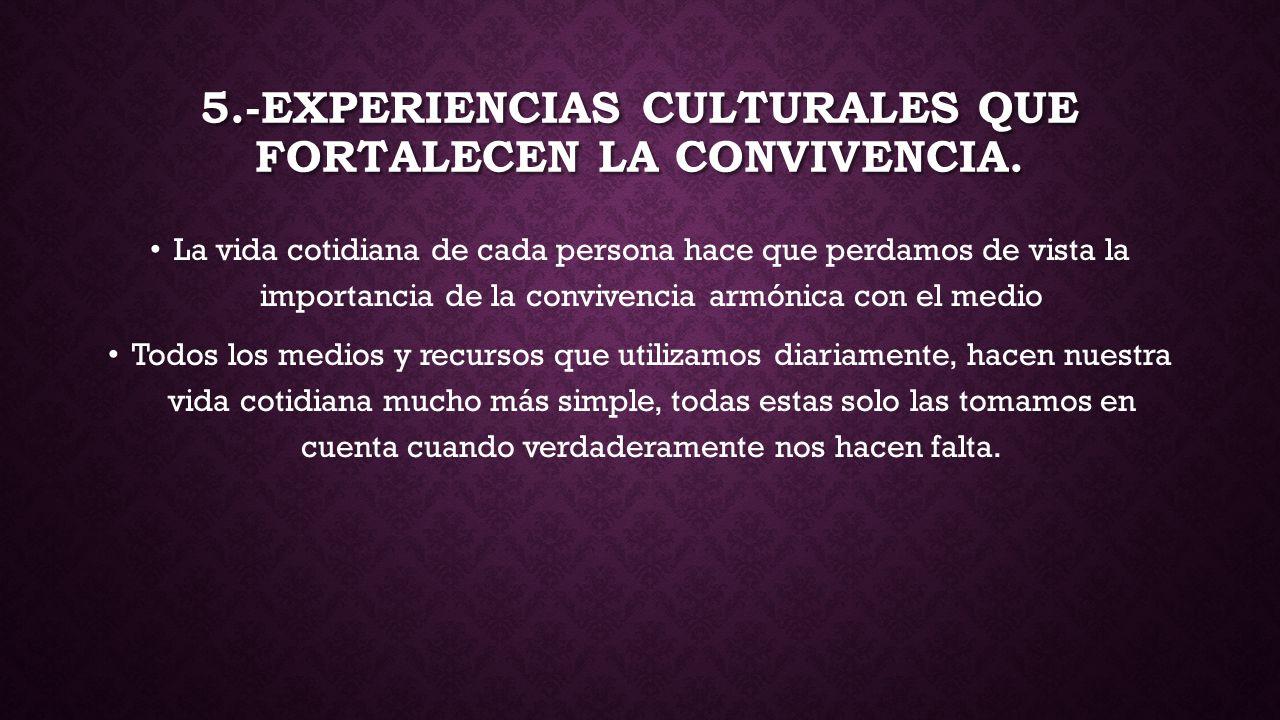 5.-Experiencias culturales que fortalecen la convivencia.