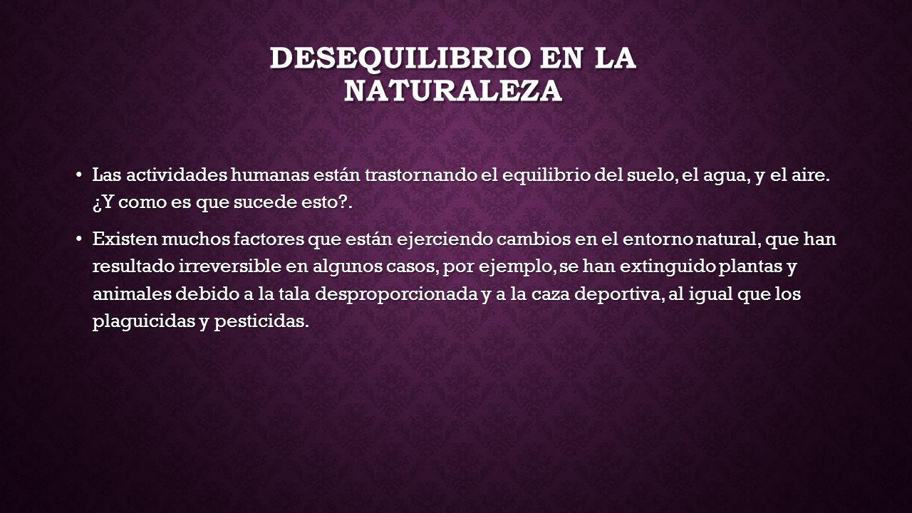 DESEQUILIBRIO EN LA NATURALEZA