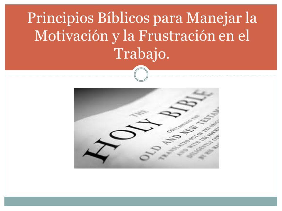 Principios Bíblicos para Manejar la Motivación y la Frustración en el Trabajo.
