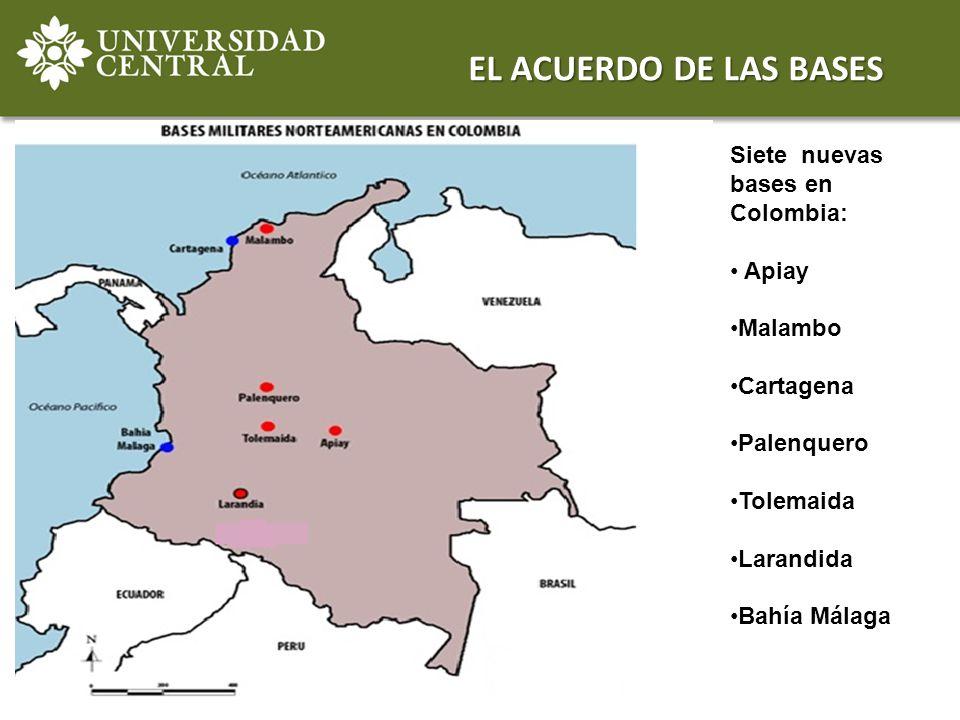 EL ACUERDO DE LAS BASES Siete nuevas bases en Colombia: Apiay Malambo