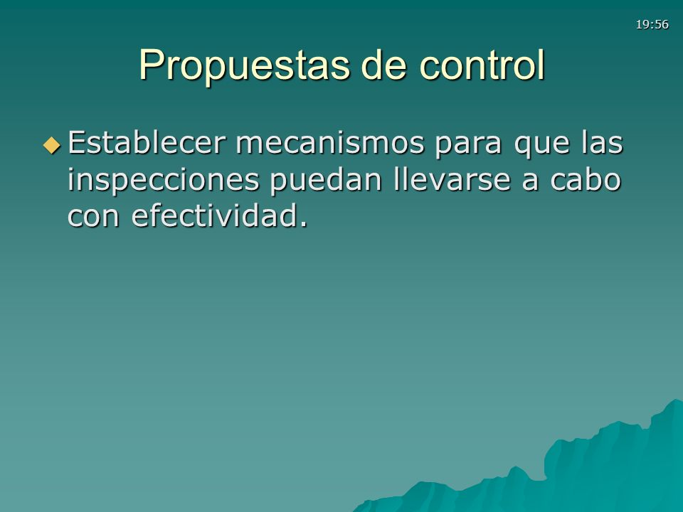 Propuestas de controlEstablecer mecanismos para que las inspecciones puedan llevarse a cabo con efectividad.