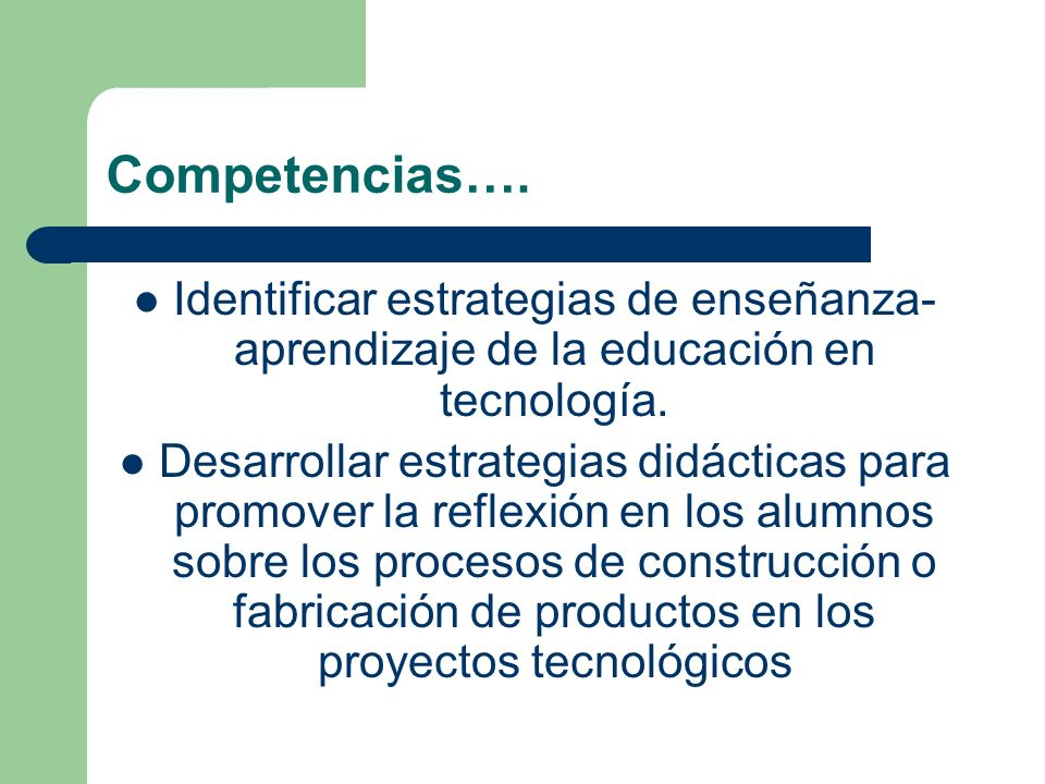 Competencias…. Identificar estrategias de enseñanza-aprendizaje de la educación en tecnología.