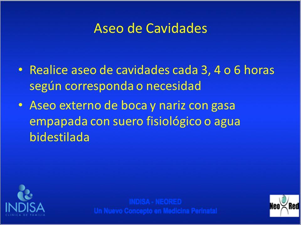 Aseo de Cavidades Realice aseo de cavidades cada 3, 4 o 6 horas según corresponda o necesidad.