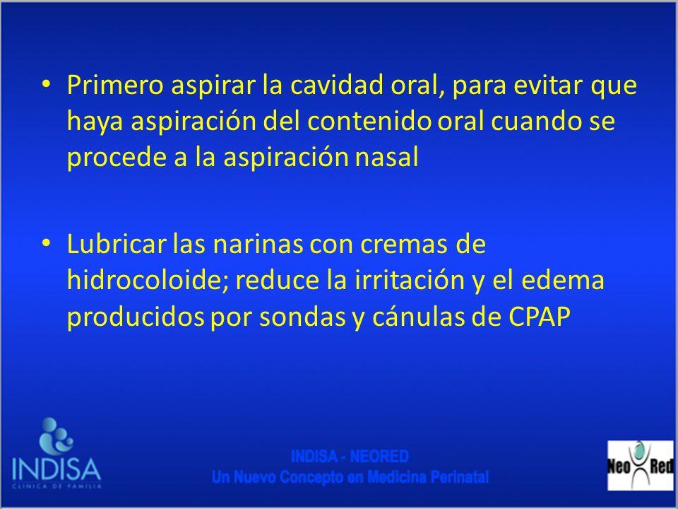 Primero aspirar la cavidad oral, para evitar que haya aspiración del contenido oral cuando se procede a la aspiración nasal
