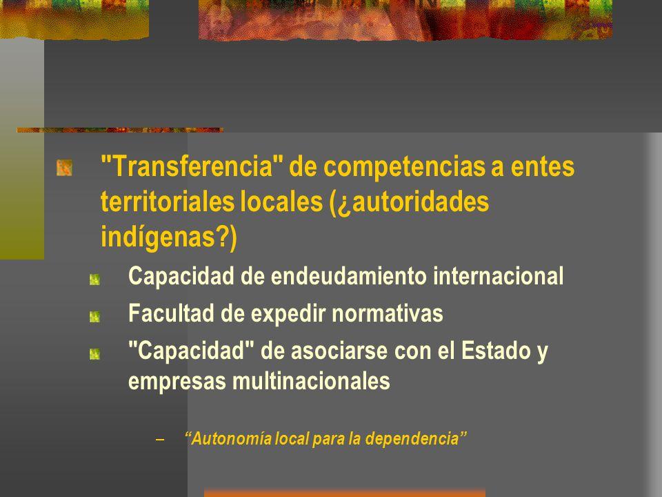 Transferencia de competencias a entes territoriales locales (¿autoridades indígenas )